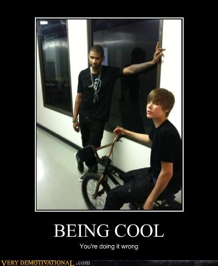 BEING COOL You're doing it wrong