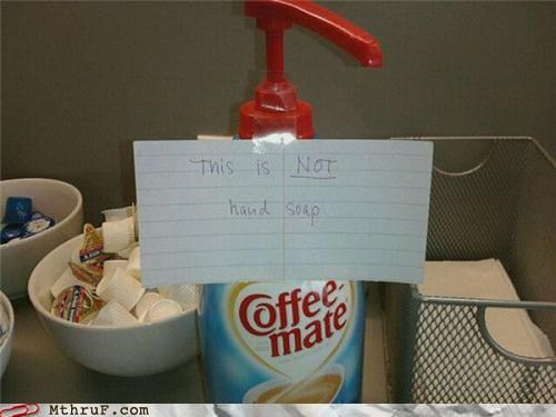 awesome co-workers not basic instructions creamer cubicle fail fake creamer gross idiocy IQ mess office kitchen paper sign paper signs pump Sad signage soap tacky warning warning sign wiseass work smarter not harder - 3551043840