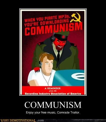 COMMUNISM Enjoy your free music, Comrade Traitor.