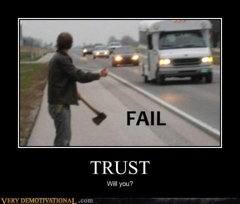 FAIL,bad idea,trust