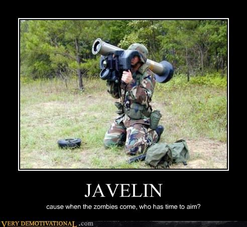 JAVELIN cause when the zombies come, who has time to aim?