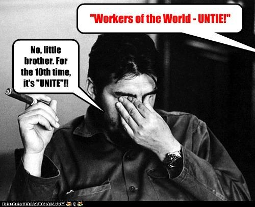 """Workers of the World - UNTIE!"" No, little brother. For the 10th time, it's ""UNITE""!!"