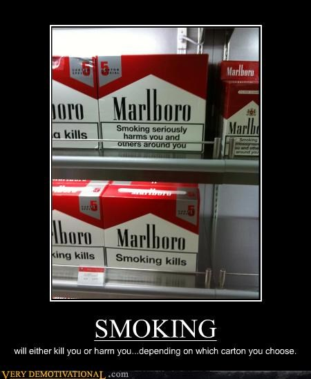 SMOKING will either kill you or harm you...depending on which carton you choose.