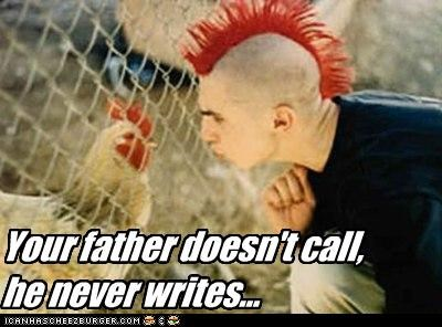 Your father doesn't call, he never writes...