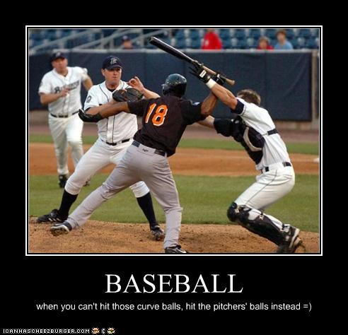 BASEBALL when you can't hit those curve balls, hit the pitchers' balls instead =)