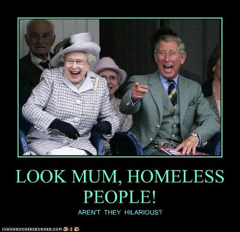 LOOK MUM, HOMELESS PEOPLE! AREN'T THEY HILARIOUS?