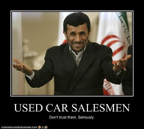 douchebags,iran,Mahmoud Ahmadinejad,salesmen,trust