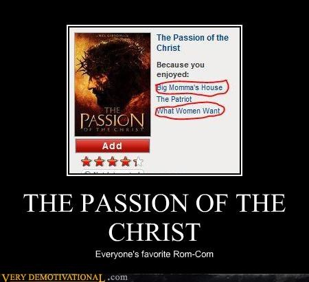 THE PASSION OF THE CHRIST Everyone's favorite Rom-Com