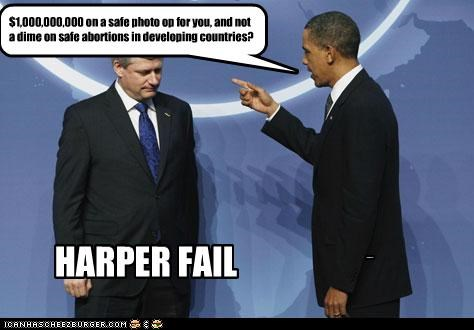 $1,000,000,000 on a safe photo op for you, and not a dime on safe abortions in developing countries? Shame on you. HARPER FAIL Cleverness Here