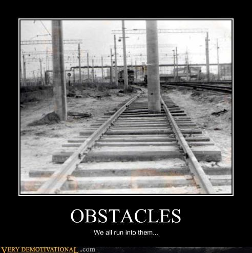 OBSTACLES We all run into them...