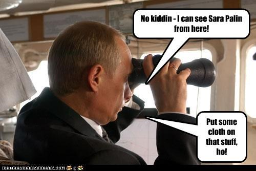 No kiddin - I can see Sara Palin from here! Put some cloth on that stuff, ho!