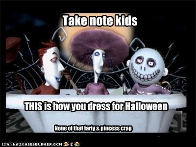 Take note kids THIS is how you dress for Halloween None of that fariy & pincess crap