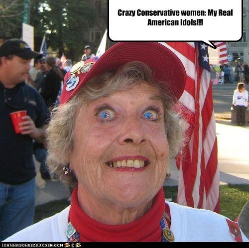 Crazy Conservative women: My Real American Idols!!!