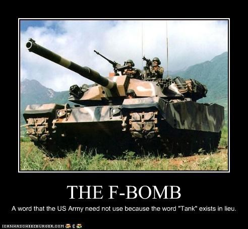 """THE F-BOMB A word that the US Army need not use because the word """"Tank"""" exists in lieu."""