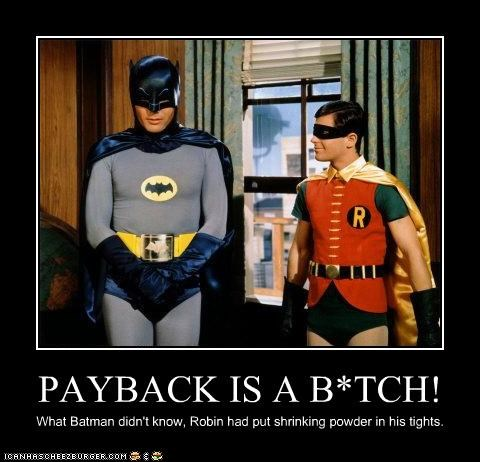 PAYBACK IS A B*TCH! What Batman didn't know, Robin had put shrinking powder in his tights.