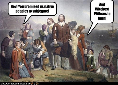 Hey! You promised us native peoples to subjegate! And Witches1 Withces to burn!