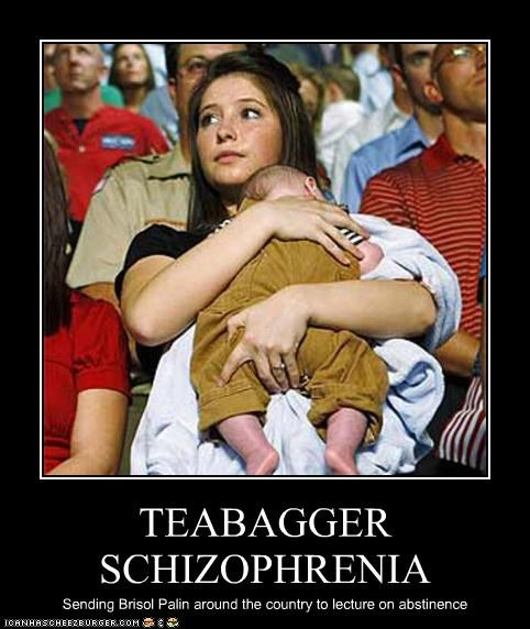TEABAGGER SCHIZOPHRENIA Sending Brisol Palin around the country to lecture on abstinence