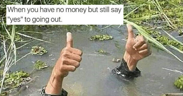 Memes about being broke, not having any money, being poor.