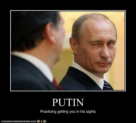 PUTIN Practicing getting you in his sights