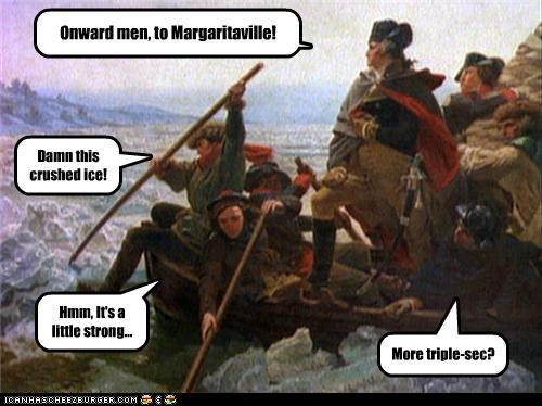 Onward men, to Margaritaville! Damn this crushed ice! Hmm, It's a little strong... More triple-sec?
