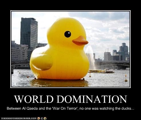 WORLD DOMINATION Between Al Qaeda and the 'War On Terror', no one was watching the ducks...
