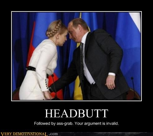HEADBUTT Followed by ass-grab. Your argument is invalid.
