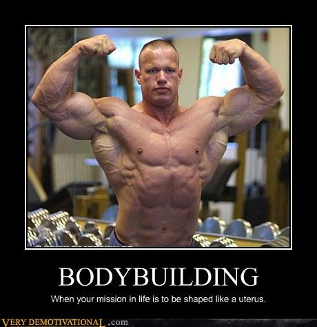 BODYBUILDING When your mission in life is to be shaped like a uterus.
