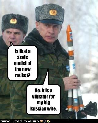 Is that a scale model of the new rocket? No. It is a vibrator for my big Russian wife.