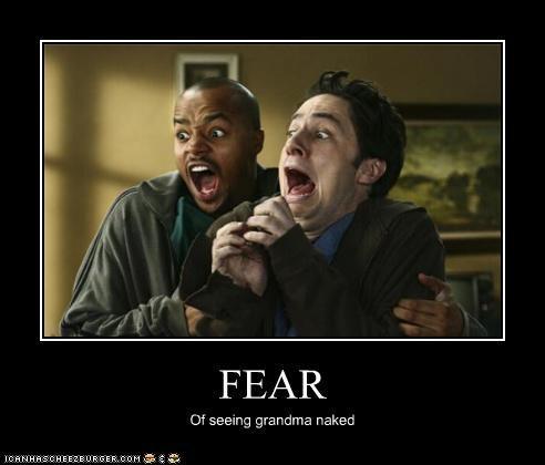 FEAR Of seeing grandma naked