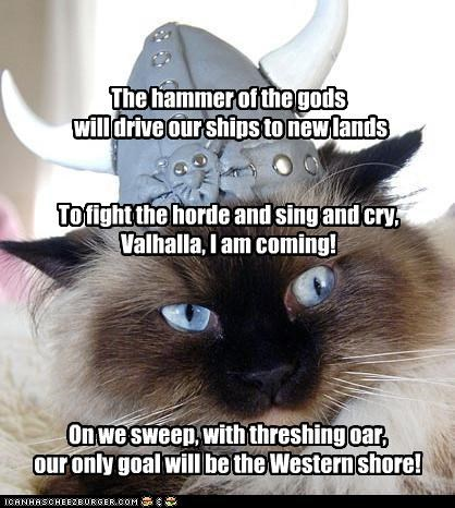 On we sweep, with threshing oar, our only goal will be the Western shore! The hammer of the gods will drive our ships to new lands To fight the horde and sing and cry, Valhalla, I am coming!