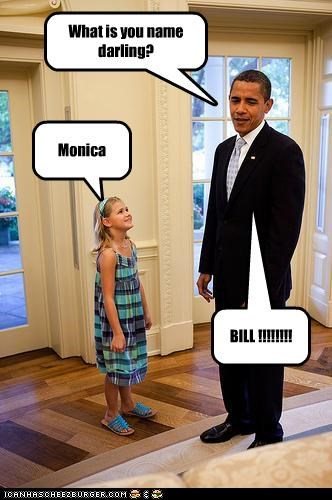 What is you name darling? Monica BILL !!!!!!!!