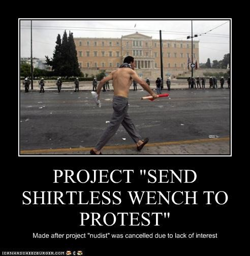 "PROJECT ""SEND SHIRTLESS WENCH TO PROTEST"" Made after project ""nudist"" was cancelled due to lack of interest"