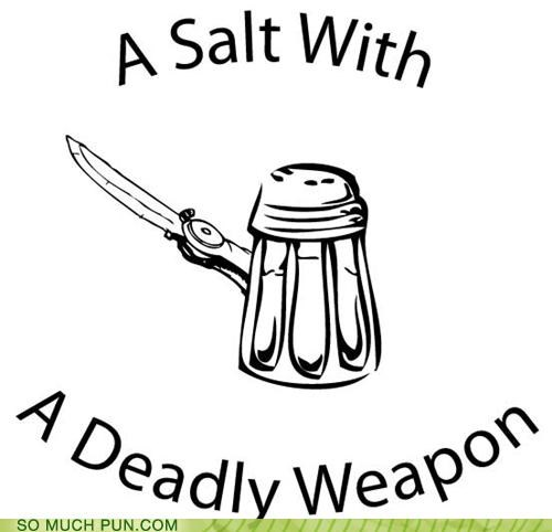 danger,diet,knives,puns,salt,weapons