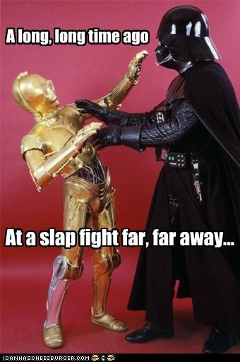 A long, long time ago At a slap fight far, far away...