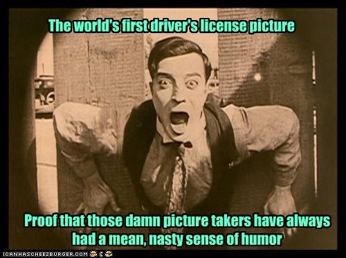 The world's first driver's license picture Proof that those damn picture takers have always had a mean, nasty sense of humor