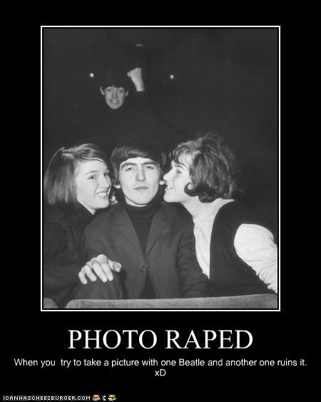PHOTO RAPED When you try to take a picture with one Beatle and another one ruins it. xD