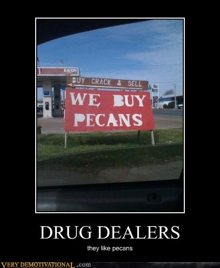 capitalism,crack,drugs,exxon,idiots,nuts,pecans,shops