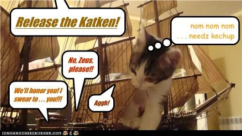 Release the Katken! Aggh! No, Zeus, please!! We'll honor you! I swear to . . . you!!! nom nom nom . . . needz kechup