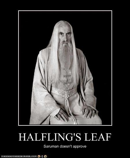 HALFLING'S LEAF Saruman doesn't approve