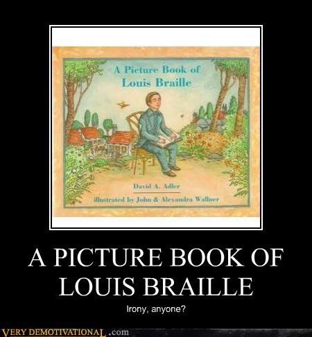 books,history,idiots,irony,Louis Braille,picture books,reading