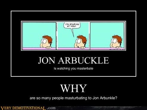 WHY are so many people masturbating to Jon Arbunkle?