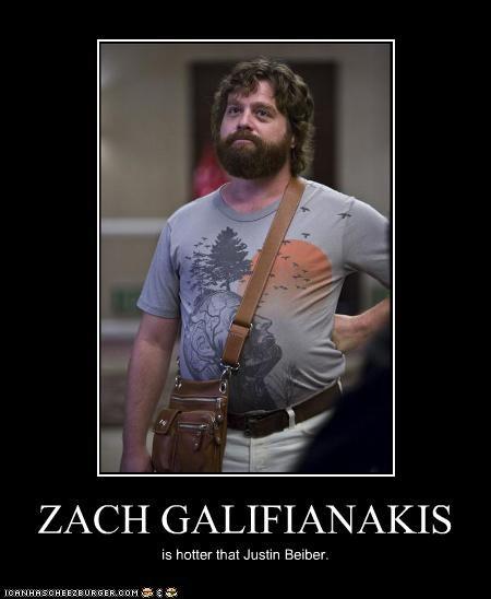 ZACH GALIFIANAKIS is hotter that Justin Beiber.