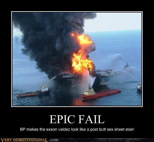 EPIC FAIL BP makes the exxon valdez look like a post butt sex sheet stain