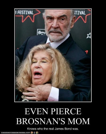 EVEN PIERCE BROSNAN'S MOM Knows who the real James Bond was.