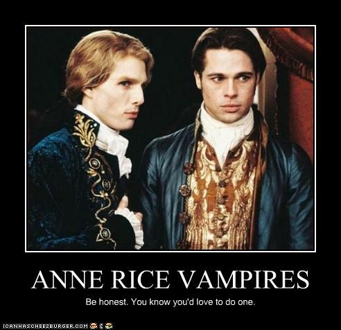 ANNE RICE VAMPIRES Be honest. You know you'd love to do one.