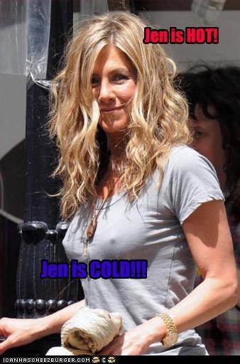 Jen is HOT! Jen is COLD!!!