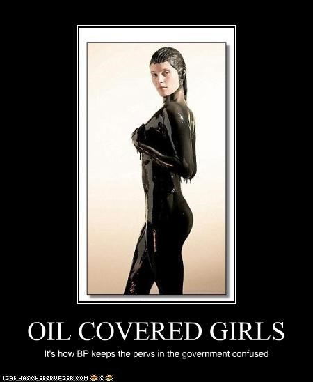 OIL COVERED GIRLS It's how BP keeps the pervs in the government confused