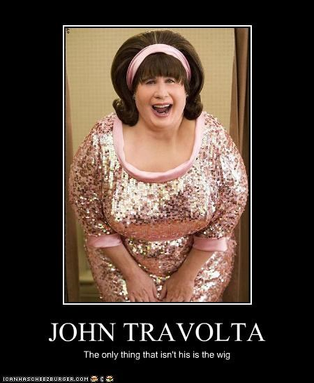 JOHN TRAVOLTA The only thing that isn't his is the wig