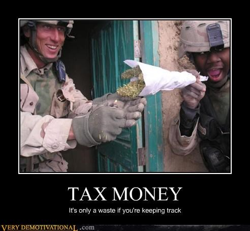 army,just-kidding-relax,Pure Awesome,taxes,usa,weed,wtf