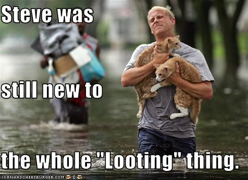 "Steve was still new to the whole ""Looting"" thing."